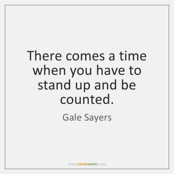 There comes a time when you have to stand up and be ...