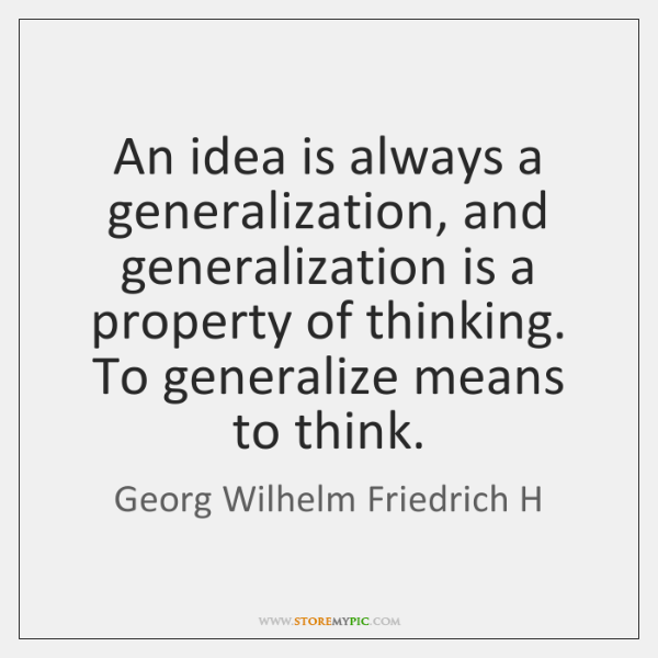 An idea is always a generalization, and generalization is a property of ...
