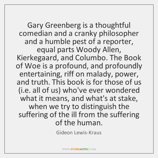 Gary Greenberg is a thoughtful comedian and a cranky philosopher and a ...