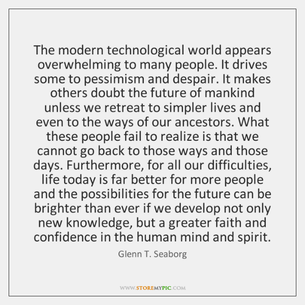 The modern technological world appears overwhelming to many people. It drives some ...