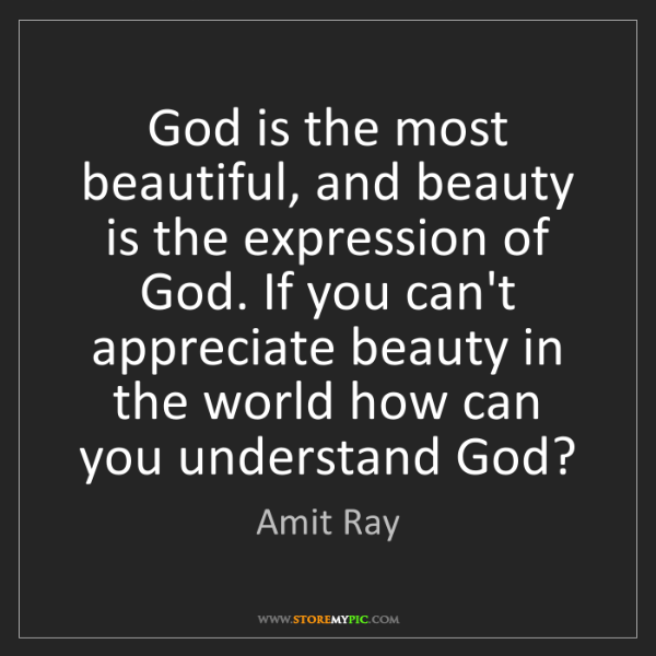 Amit Ray: God is the most beautiful, and beauty is the expression...