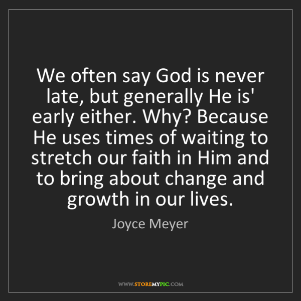 Joyce Meyer: We often say God is never late, but generally He is'...