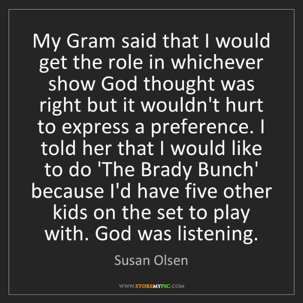 Susan Olsen: My Gram said that I would get the role in whichever show...
