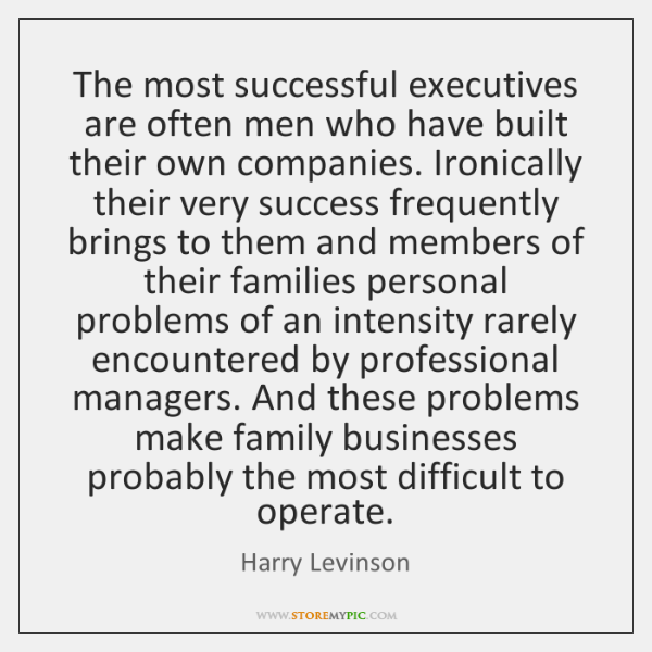 The most successful executives are often men who have built their own ...