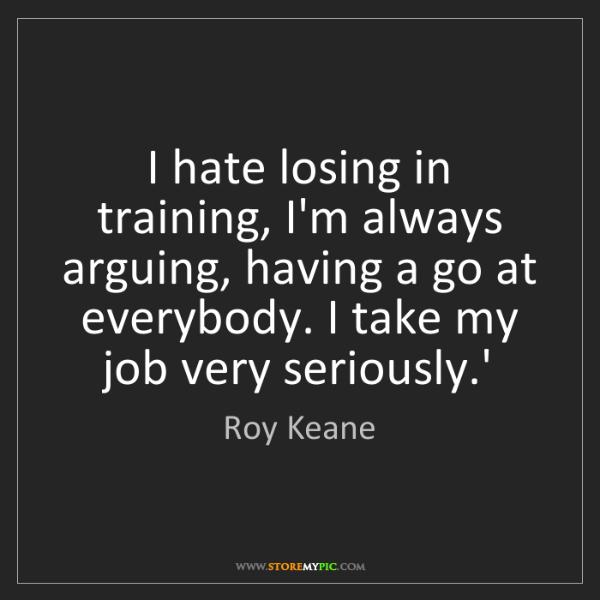 Roy Keane: I hate losing in training, I'm always arguing, having...