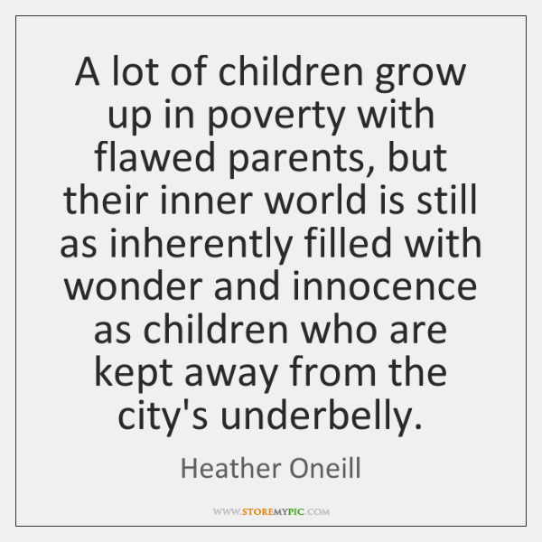 A lot of children grow up in poverty with flawed parents, but ...