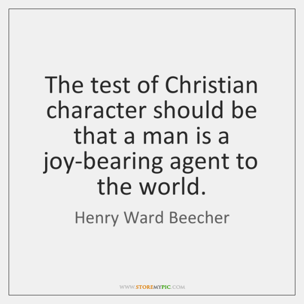 The test of Christian character should be that a man is a ...