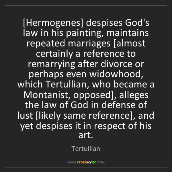 Tertullian: [Hermogenes] despises God's law in his painting, maintains...