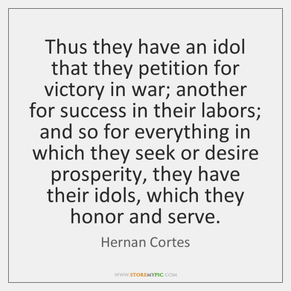 Thus they have an idol that they petition for victory in war; ...