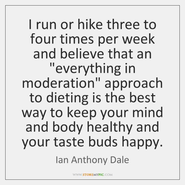 I run or hike three to four times per week and believe ...