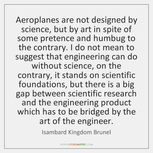 Aeroplanes are not designed by science, but by art in spite of ...