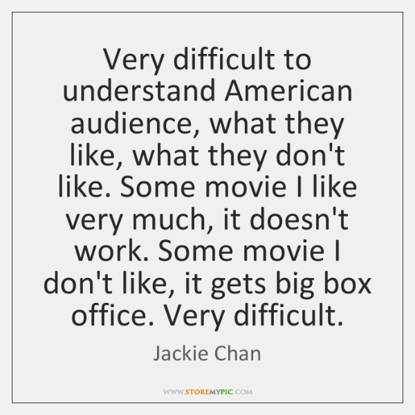 Very difficult to understand American audience, what they like, what they don't ...