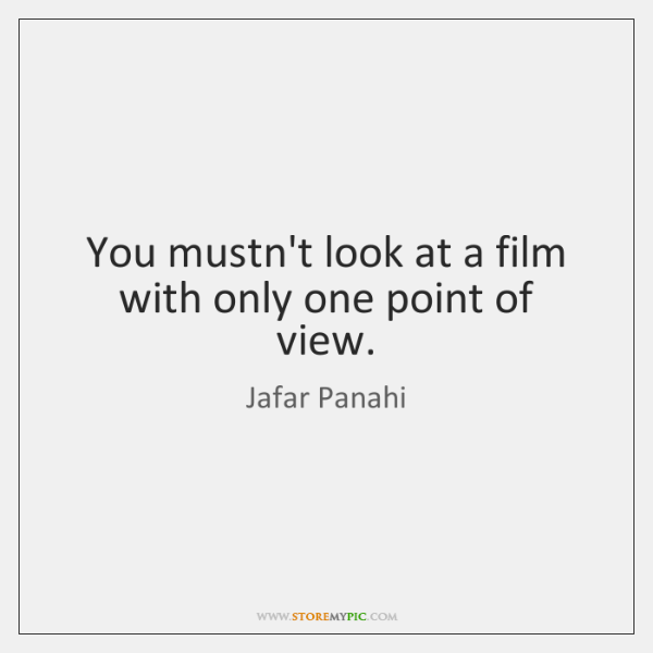 You mustn't look at a film with only one point of view.