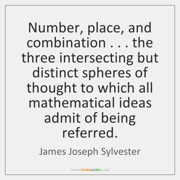 Number, place, and combination . . . the three intersecting but distinct spheres of thought ...