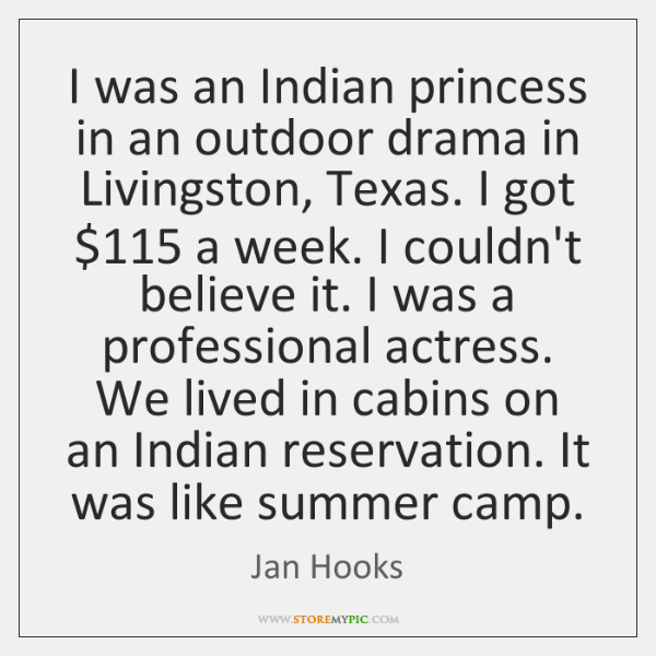 I was an Indian princess in an outdoor drama in Livingston, Texas. ...