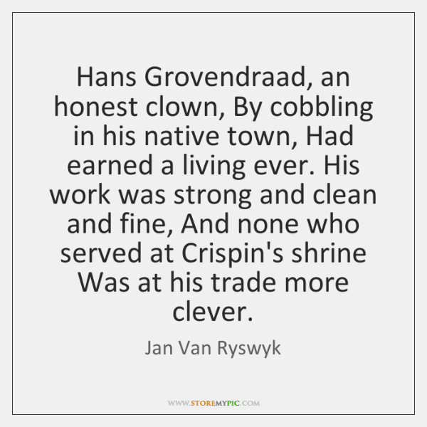 Hans Grovendraad, an honest clown, By cobbling in his native town, Had ...