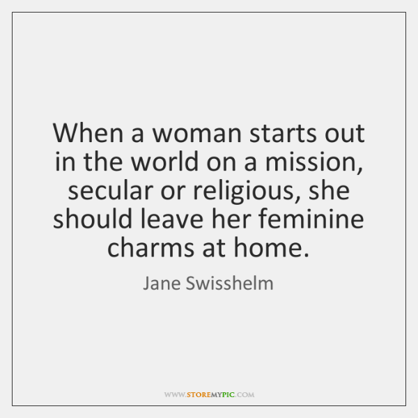 When a woman starts out in the world on a mission, secular ...