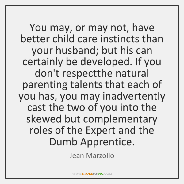 You may, or may not, have better child care instincts than your ...