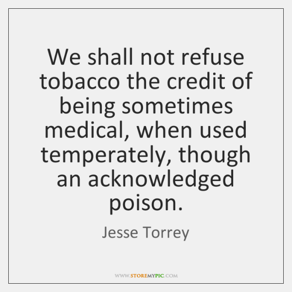 We shall not refuse tobacco the credit of being sometimes medical, when ...