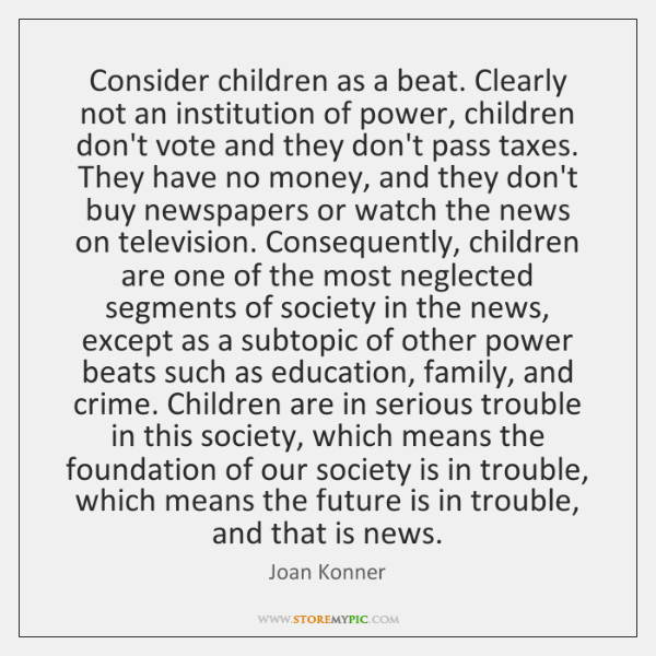 Consider children as a beat. Clearly not an institution of power, children ...