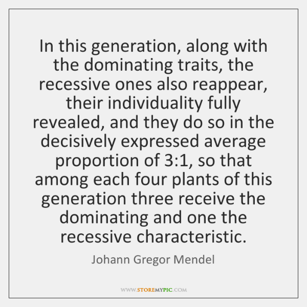 In this generation, along with the dominating traits, the recessive ones also ...