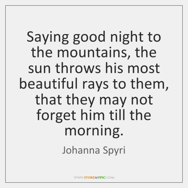 Saying good night to the mountains, the sun throws his most beautiful ...