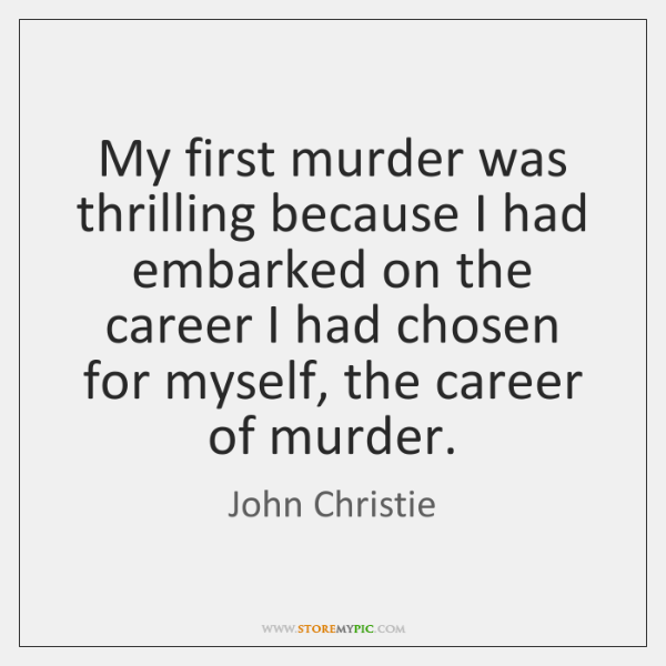 My first murder was thrilling because I had embarked on the career ...