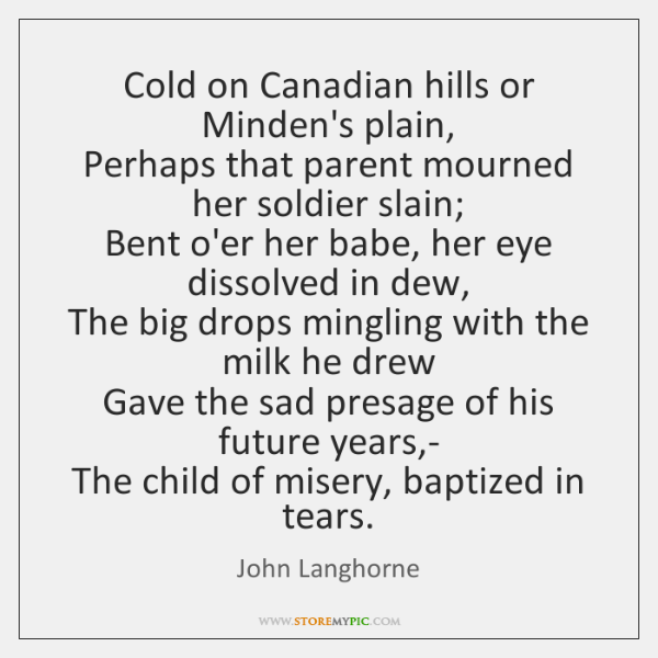 Cold on Canadian hills or Minden's plain,   Perhaps that parent mourned her ...