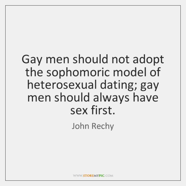 Gay men should not adopt the sophomoric model of heterosexual dating; gay ...