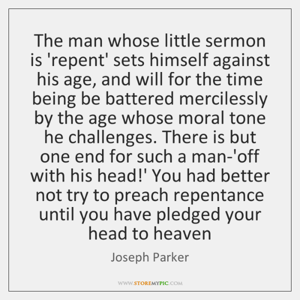 The man whose little sermon is 'repent' sets himself against his age, ...