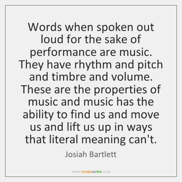 Words when spoken out loud for the sake of performance are music. ...