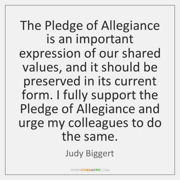 The Pledge of Allegiance is an important expression of our shared values, ...