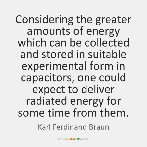 Considering the greater amounts of energy which can be collected and stored ...