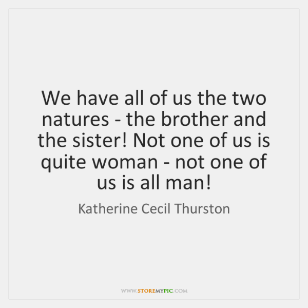 We have all of us the two natures - the brother and ...