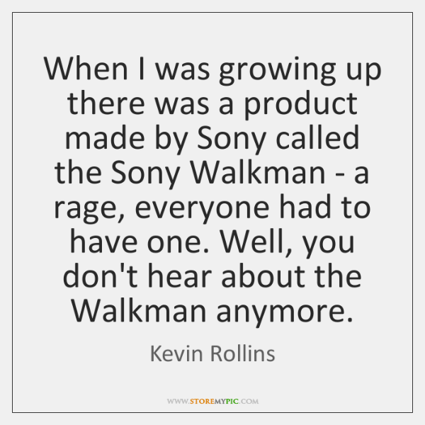 When I was growing up there was a product made by Sony ...