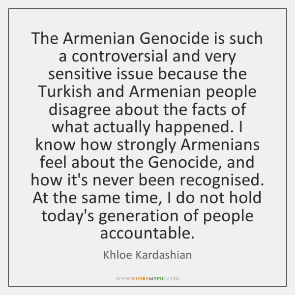 The Armenian Genocide is such a controversial and very sensitive issue because ...