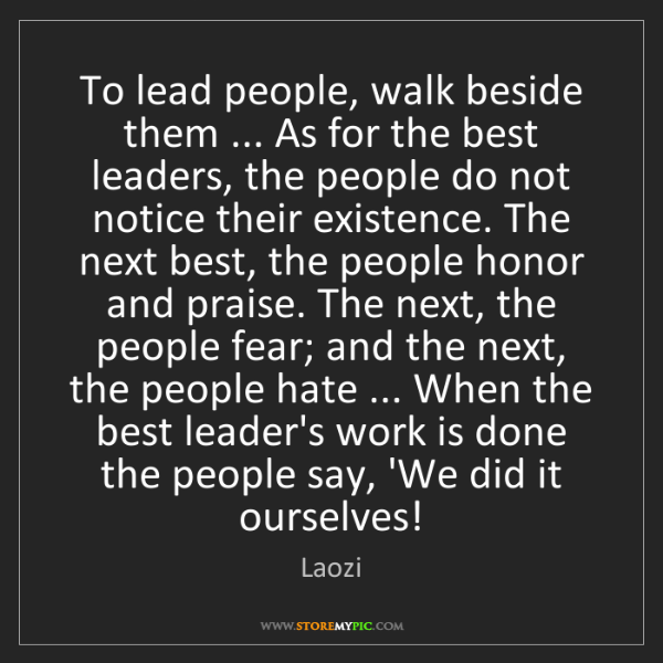 Laozi: To lead people, walk beside them ... As for the best...