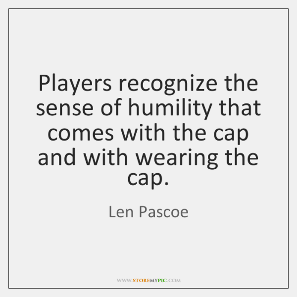 Players recognize the sense of humility that comes with the cap and ...