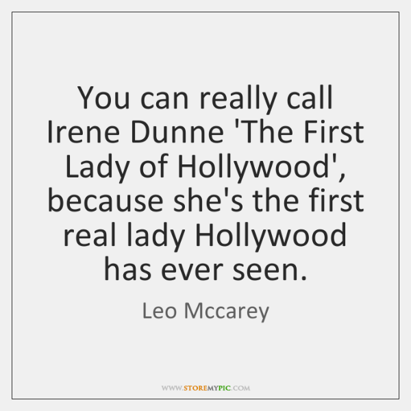 You can really call Irene Dunne 'The First Lady of Hollywood', because ...