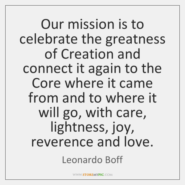 Our mission is to celebrate the greatness of Creation and connect it ...