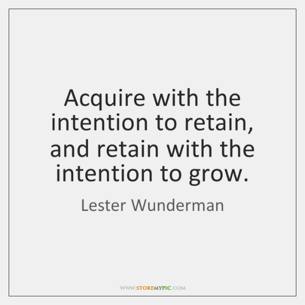 Acquire with the intention to retain, and retain with the intention to ...