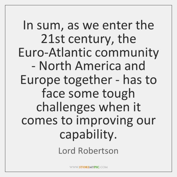 In sum, as we enter the 21st century, the Euro-Atlantic community - ...