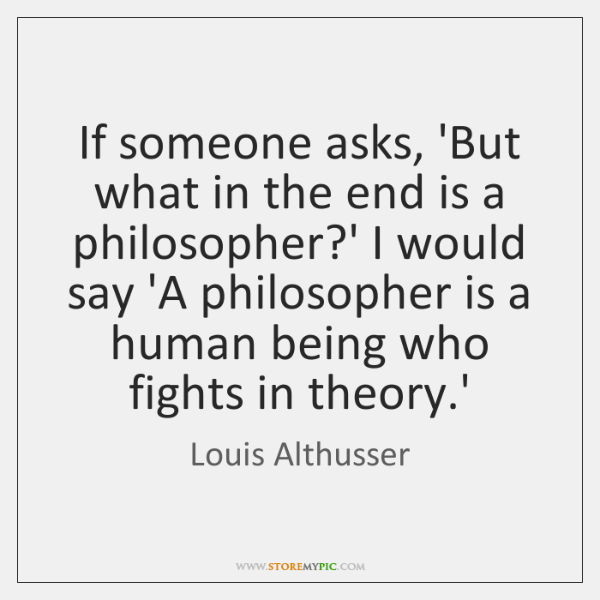 If someone asks, 'But what in the end is a philosopher?' ...