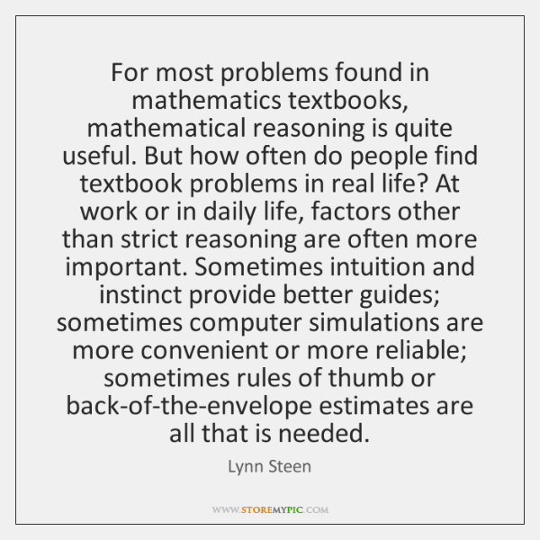 For most problems found in mathematics textbooks, mathematical reasoning is quite useful. ...