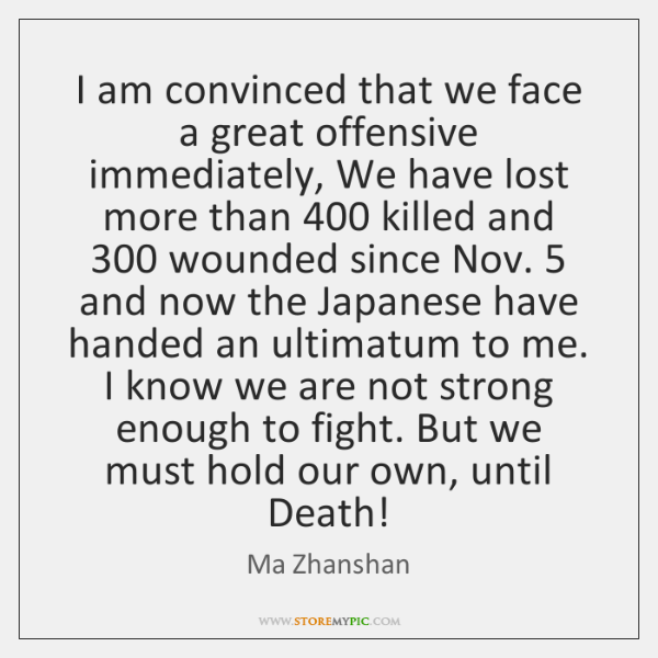 I am convinced that we face a great offensive immediately, We have ...