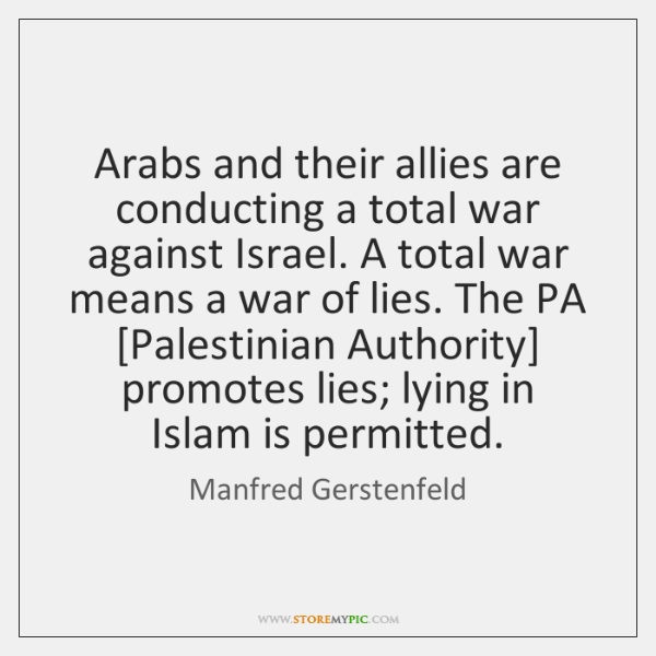 Arabs and their allies are conducting a total war against Israel. A ...