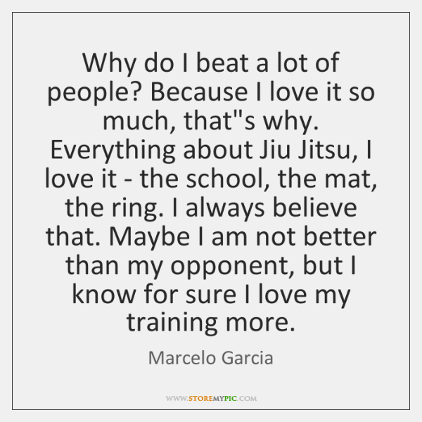 Why do I beat a lot of people? Because I love it ...