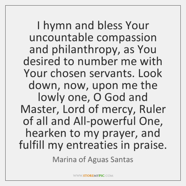 I hymn and bless Your uncountable compassion and philanthropy, as You desired ...