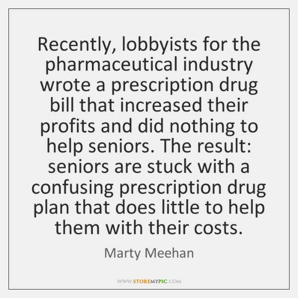 Recently, lobbyists for the pharmaceutical industry wrote a prescription drug bill that ...