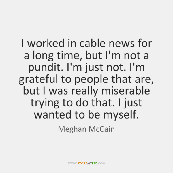 I worked in cable news for a long time, but I'm not ...